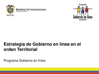 Estrategia de Gobierno en línea en el orden Territorial Programa Gobierno en línea
