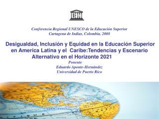 Conferencia Regional UNESCO de la Educación Superior  Cartagena de Indias, Colombia, 2008