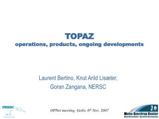 TOPAZ operations, products, ongoing developments