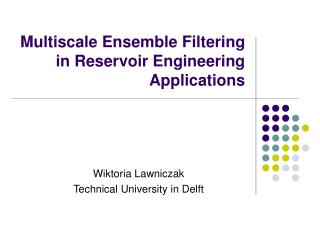 Multiscale Ensemble Filtering in Reservoir Engineering Applications