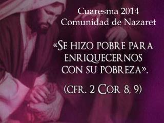 Cuaresma 2014 Comunidad de Nazaret