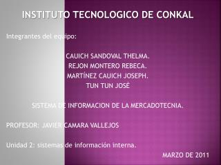 INSTITUTO TECNOLOGICO DE CONKAL Integrantes del equipo: CAUICH SANDOVAL THELMA.