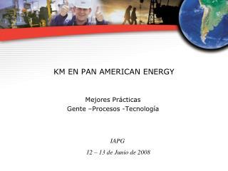 KM EN PAN AMERICAN ENERGY