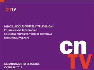 NIÑOS , ADOLESCENTES Y TELEVISIÓN: Equipamiento Tecnológico Consumo televisivo y uso de Pantallas