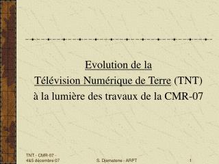 Evolution de la  T�l�vision Num�rique de Terre  (TNT)   � la lumi�re des travaux de la CMR-07