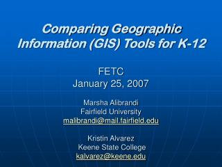 Comparing Geographic Information GIS Tools for K-12  FETC  January 25, 2007  Marsha Alibrandi    Fairfield University ma