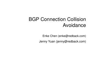 BGP Connection Collision Avoidance Enke Chen (enke@redback) Jenny Yuan (jenny@redback)