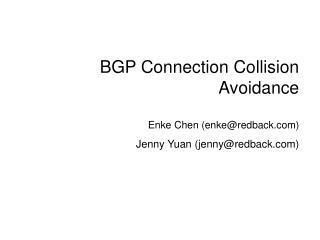 BGP Connection Collision Avoidance Enke Chen (enke@redback) Jenny Yuan (jenny@redback)