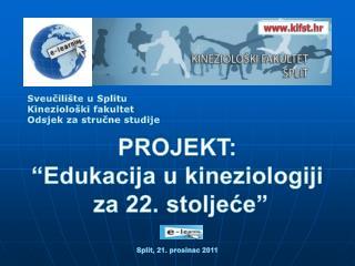 """PROJEKT: """"Edukacija u kineziologiji  za 22. stoljeće"""" Split, 21. prosinac 2011"""