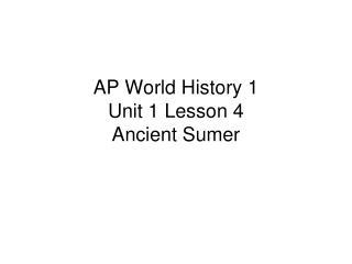 AP World History 1 Unit 1 Lesson 4 Ancient Sumer