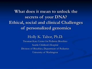 What does it mean to unlock the secrets of your DNA Ethical, social and clinical Challenges of personalized genomics