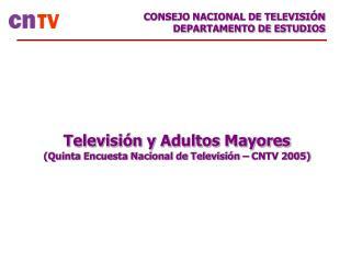 Televisión y Adultos Mayores (Quinta Encuesta Nacional de Televisión – CNTV 2005)
