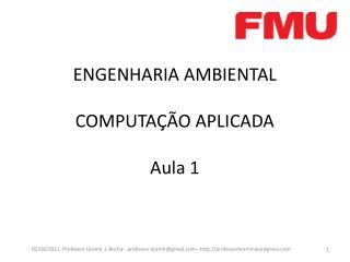 ENGENHARIA  AMBIENTAL COMPUTA��O APLICADA Aula 1