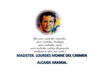 MAGISTER. LOURDES IVONNE DEL CARMEN  ALCAIDE ARANDA.