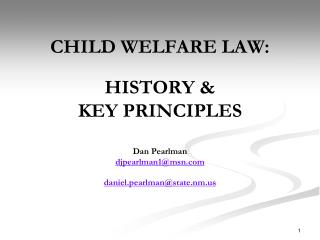 CHILD WELFARE LAW:   HISTORY  KEY PRINCIPLES   Dan Pearlman djpearlman1msn daniel.pearlmanstate.nm