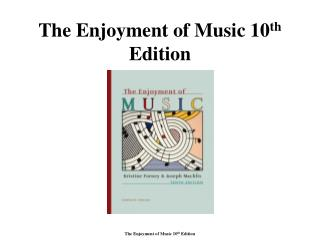 The Enjoyment of Music 10 th  Edition