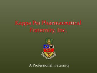 A Professional Fraternity Kappa Psi Pharmaceutical Fraternity ...