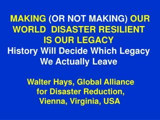 Walter Hays, Global Alliance for Disaster Reduction, Vienna, Virginia, USA