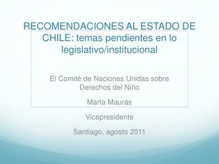 RECOMENDACIONES AL ESTADO DE CHILE: temas pendientes en lo legislativo/institucional