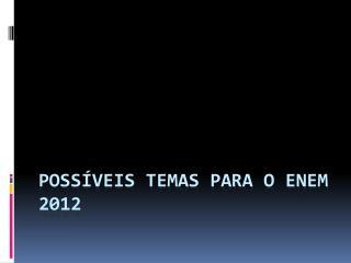 Poss�veis temas para o ENEM 2012