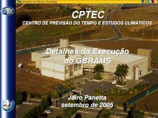 CPTEC CENTRO DE PREVISÃO DO TEMPO E ESTUDOS CLIMÁTICOS Detalhes da Execução do GBRAMS