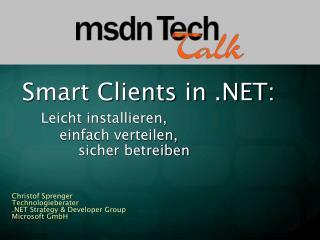 Smart Clients in :  Leicht installieren,    einfach verteilen,    sicher betreiben
