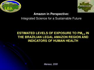 Amazon in Perspective:  Integrated Science for a Sustainable Future
