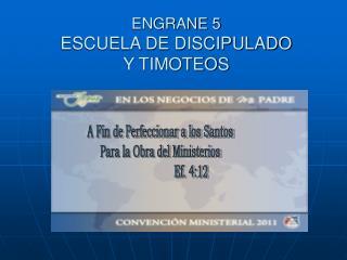 ENGRANE 5 ESCUELA DE DISCIPULADO  Y TIMOTEOS