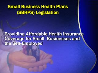 Small Business Health Plans (SBHPS) Legislation