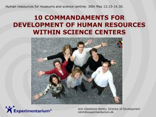 10 COMMANDAMENTS FOR DEVELOPMENT OF HUMAN RESOURCES WITHIN SCIENCE CENTERS