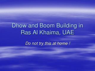Dhow and Boom Building in Ras Al Khaima, UAE