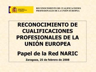 RECONOCIMIENTO DE CUALIFICACIONES PROFESIONALES DE LA UNI�N EUROPEA Papel de la Red NARIC