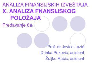 ANALIZA FINANSIJSKIH IZVEŠTAJA X . ANALIZA FNANSIJSKOG      POLOŽAJA Predavanje 6a 1