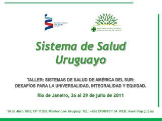 18 de Julio 1892. CP 11200. Montevideo- Uruguay. TEL: +598 24000101/ 04. WEB: msp.gub.uy