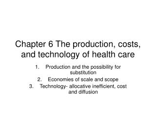 Chapter 6 The production, costs, and technology of health care