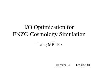 I/O Optimization for  ENZO Cosmology Simulation
