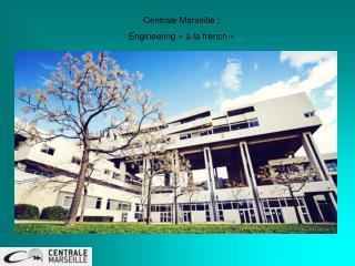 Centrale Marseille : Engineering «à la french»