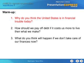 Warm-up: 1.  Why do you think the United States is in financial 	    	     trouble today?
