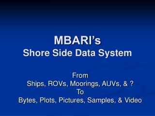 MBARI s Shore Side Data System
