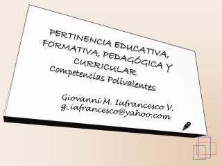 PERTINENCIA EDUCATIVA, FORMATIVA, PEDAG�GICA Y CURRICULAR Competencias Polivalentes