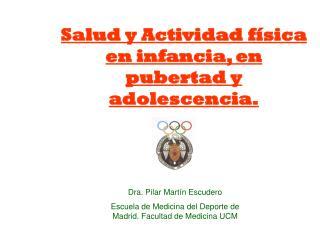 Salud y Actividad física en infancia, en pubertad y adolescencia.