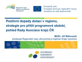 Pozitivní dopady dotací v regionu,  strategie pro příští programové období,