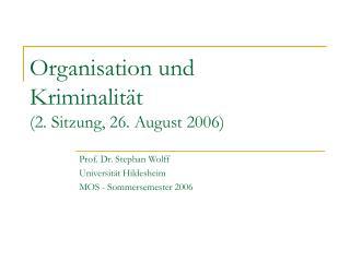 Organisation und Kriminalit�t (2. Sitzung, 26. August 2006)