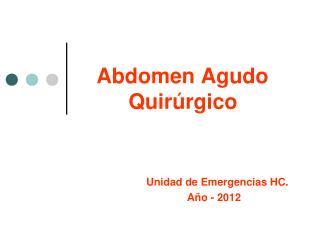 Abdomen Agudo   Quirúrgico Unidad de Emergencias HC.          Año - 2012