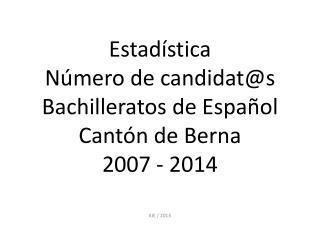 Estadística Número  de  candidat@s Bachilleratos  de  Español Cantón  de Berna 2007 - 2014