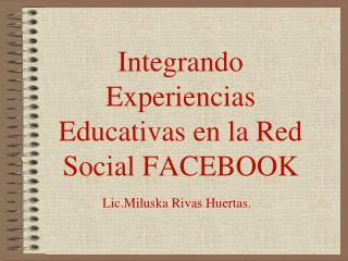 Integrando Experiencias Educativas en la Red Social FACEBOOK