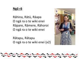 Ngā  rā Rāhina ,  Rātū , Rāapa  O ngā  ra  o te wiki  enei Rāpare ,  Rāmere ,  Rāhoroi