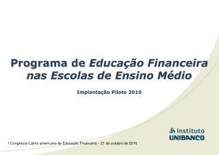 Programa de  Educação Financeira nas Escolas de Ensino Médio Implantação Piloto 2010