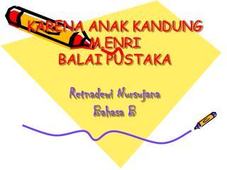 KARENA ANAK KANDUNG M.ENRI BALAI PUSTAKA Retnadewi Nursujana Bahasa B