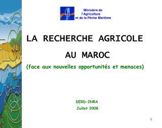 LA RECHERCHE AGRICOLE  AU MAROC (face aux nouvelles opportunités et menaces)   DERD-INRA